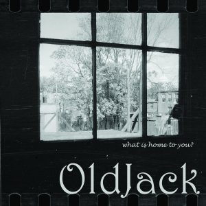 OldJack - What Is Home To You?